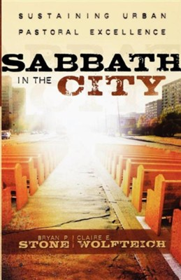 Sabbath in the City: Sustaining Urban Pastoral Excellence  -     By: Brian P. Stone, Claire E. Wolfteich