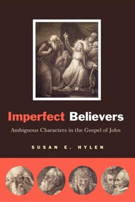 Imperfect Believers: Ambiguous Characters in the Gospel of John  -     By: Susan Hylen