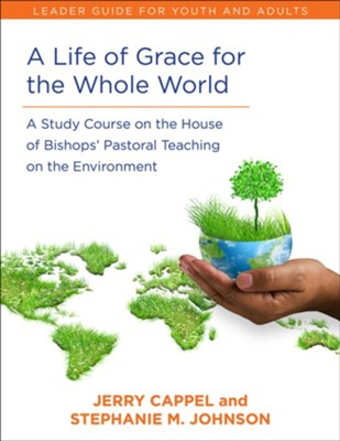 A Life of Grace for the Whole World, Leader's Guide  -     By: Jerry Cappell, Stephanie M. Johnson