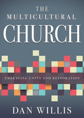The Multicultural Church: Embracing Unity and Restoration  -     By: Dan Willis