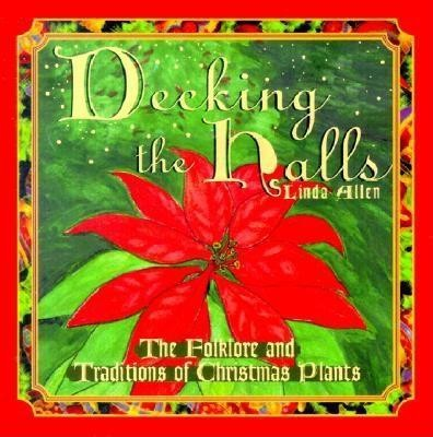 decking the halls: The folklore and traditions of christmas plants  -     By: Linda Allen