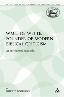 W.M.L. de Wette, Founder of Modern Biblical Criticism: An Intellectual Biography  -     By: John W. Rogerson