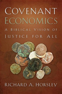 Covenant Economics: A Biblical Vision of Justice for All  -     By: Richard Horsley