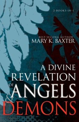 A Divine Revelation of Angels & Demons  -     By: Mary K. Baxter