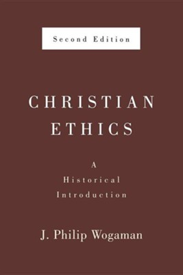 Christian Ethics, Second Edition: A Historical Introduction  -     By: J. Philip Wogaman