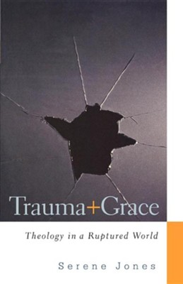 Trauma and Grace: Theology in a Ruptured World  -     By: Serene Jones
