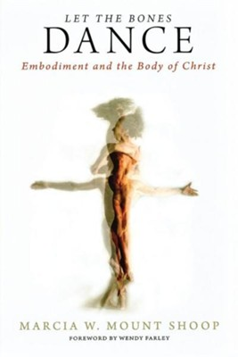 Let the Bones Dance: Embodiment and the Body of Christ  -     By: Marcia W. Mount Shoop