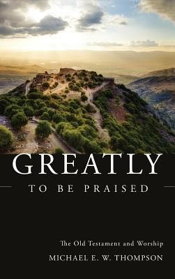 Greatly to Be Praised  -     By: Michael E.W. Thompson