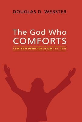 The God Who Comforts  -     By: Douglas D. Webster