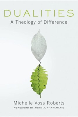 Dualities: A Theology of Difference  -     By: Michelle Voss Roberts
