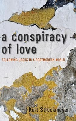 A Conspiracy of Love  -     By: Kurt Struckmeyer