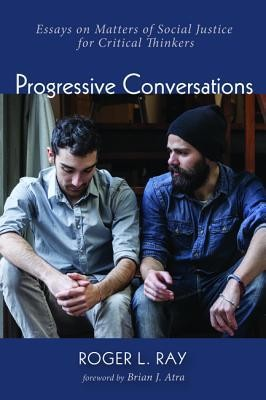 Progressive Conversations: Essays on Matters of Social Justice for Critical Thinkers  -     By: Roger L. Ray