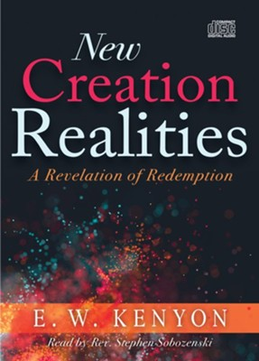 New Creation Realities: A Revelation of Redemption  -     By: E.W. Kenyon