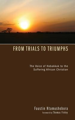 From Trials to Triumphs  -     By: Faustin Ntamushobora