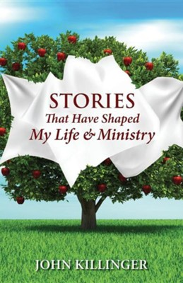 Stories That Have Shaped My Life & Ministry  -     By: John Killinger