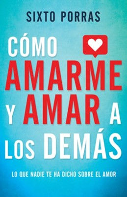 Como amarme y amar a los dems (How to Love Myself and Others)  -     By: Sixto Porras
