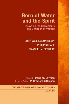 Born of Water and the Spirit  -     Edited By: David W. Layman, W. Bradford Littlejohn     By: John Williamson Nevin, Philip Schaff, Emanuel V. Gerhart