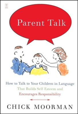 Parent Talk: How to Talk to Your Children in Language That Builds Self-Esteem and Encourages ResponsibilityOriginal Edition  -     By: Chick Moorman