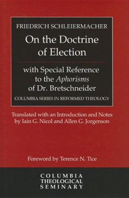 On the Doctrine of Election, with Special Reference to the Aphorisms of Dr. Bretschneider  -     By: Friedrich Schleiermacher, Iain G. Nicol, Allen Jorgenson