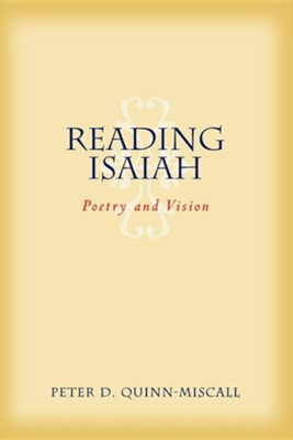 Reading Isaiah: Poetry And Vision  -     By: Peter D. Quinn-Miscall