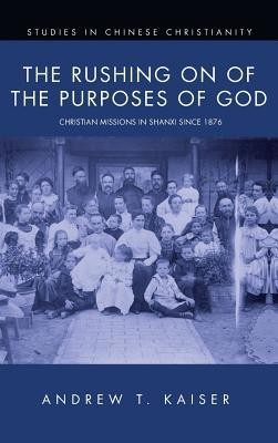 The Rushing on of the Purposes of God  -     By: Andrew T. Kaiser
