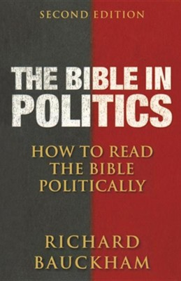 The Bible in Politics, Second Edition: How to Read the Bible Politically  -     By: Richard Bauckham