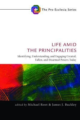 Life Amid the Principalities: Identifying, Understanding, and Engaging Created, Fallen, and Disarmed Powers Today  -