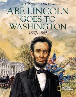 Abe Lincoln Goes to Washington: 1837-1865  -     By: Cheryl Harness