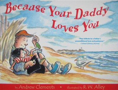 Because Your Daddy Loves You  -     By: Andrew Clements     Illustrated By: R.W. Alley