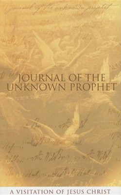 Journal of the Unknown Prophet: A Visitation of Jesus Christ  -     By: Wendy Alec