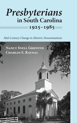 Presbyterians in South Carolina, 1925-1985  -     By: Nancy Snell Griffith, Charles E. Raynal