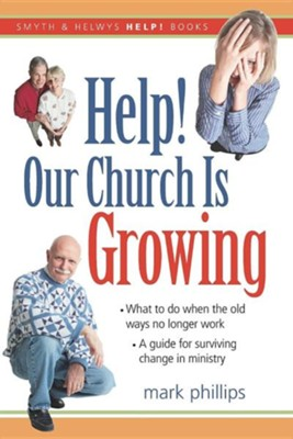 Help! Our Church is Growing: What to Do When the Old Ways No Longer Work  -     By: Mark Phillips