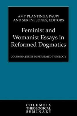 Feminist and Womanist Essays in Reformed Dogmatics  -     Edited By: Amy Plantinga Pauw, Serene Jones     By: Amy Plantinga Pauw(ED.) & Serene Jones(ED.)