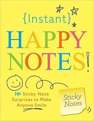 Instant Happy Notes!: 101 Sticky Note Surprises to Make You Smile  -