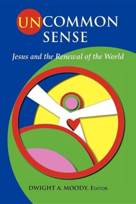 Uncommon Sense: Jesus and the Renewal of the World  -     Edited By: Dwight A. Moody     By: Dwight A. Moody(ED.)