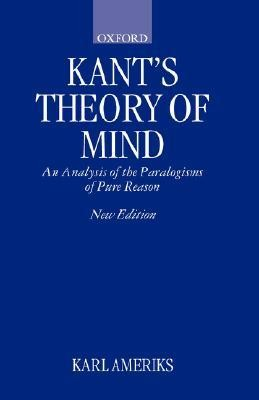 Kant's Theory of Mind: An Analysis of the Paralogisms of Pure ReasonSecond Edition  -     By: Karl Ameriks