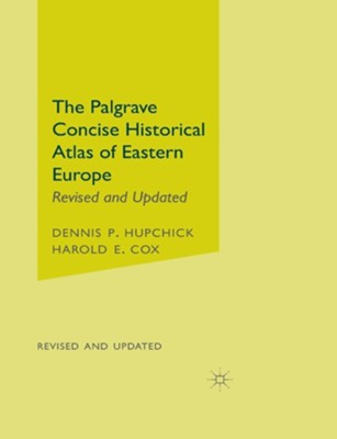 The Palgrave Concise Historical Atlas of Eastern Europe: Revised and Updated  -     By: Dennis P. Hupchick, Harold E. Cox