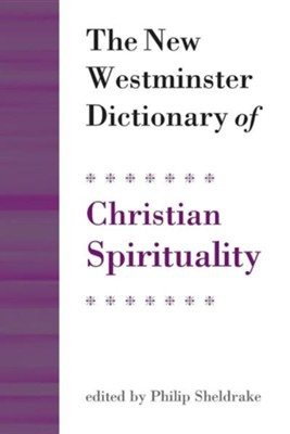 The New Westminster Dictionary of Christian Spirituality  -     By: Philip Sheldrake