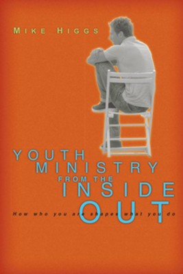 Youth Ministry From the Inside Out: How Who You Are Shapes What You Do  -     By: Michael N. Higgs