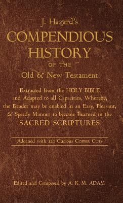 A Compendious History of the Old and New Testament  -     Edited By: A.K.M. Adam     By: J. Hazard