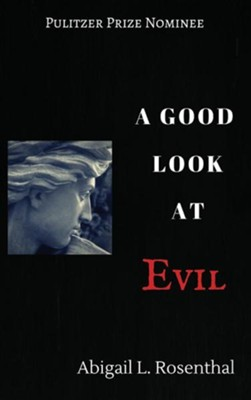 A Good Look at Evil  -     By: Abigail L. Rosenthal