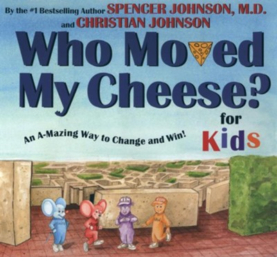 Who Moved My Cheese?  For Kids  -     By: Spencer Johnson, M.D.