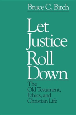 Let Justice Roll Down: O.T., Ethics & Christian Life   -     By: Bruce C. Birch