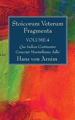 Stoicorum Veterum Fragmenta Volume 4  -     By: Hans Von Arnim