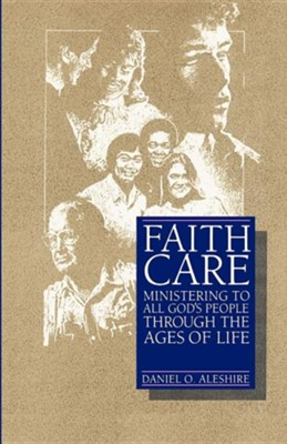 Faithcare: Ministering to All   -     By: Daniel O. Aleshire