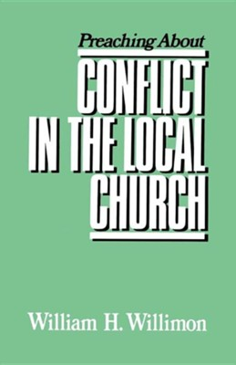 Preaching About Conflict in the Local Church   -     By: William H. Willimon