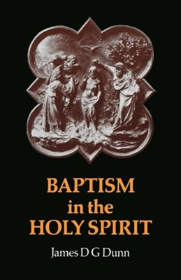 Baptism in the Holy Spirit   -     By: James D.G. Dunn