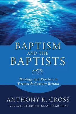 Baptism and the Baptists  -     By: Anthony R. Cross, George R. Beasly-Murray