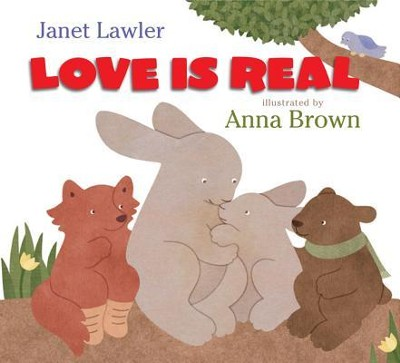 Love Is Real  -     By: Janet Lawler, Anna Brown