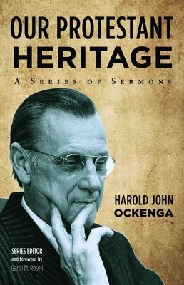 Our Protestant Heritage  -     Edited By: Garth M. Rosell     By: Harold John Ockenga